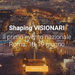 """Shaping Visionari: relatori internazionali e workshop interattivi nella """"due giorni"""" organizzata da VISIONARI"""